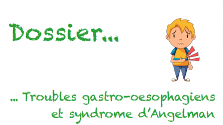 Dossier 33 - Troubles gastro-oesophagiens et syndrome d'Angelman